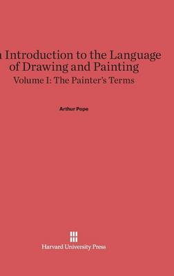 An Introduction to the Language of Drawing and Painting, Volume I, the Painter's Terms (Hardback)