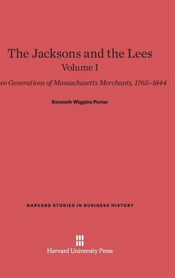 The Jacksons and the Lees, Volume I - Harvard Studies in Business History 3 (Hardback)