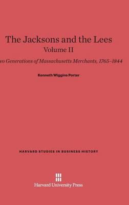 The Jacksons and the Lees, Volume II - Harvard Studies in Business History 3 (Hardback)