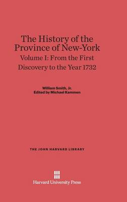The History of the Province of New-York, Volume I, from the First Discovery to the Year 1732 - John Harvard Library (Hardcover) 12 (Hardback)