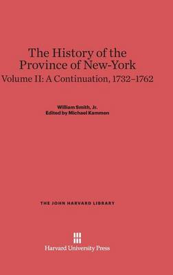 The History of the Province of New-York, Volume II, a Continuation, 1732-1762 - John Harvard Library (Hardcover) 12 (Hardback)