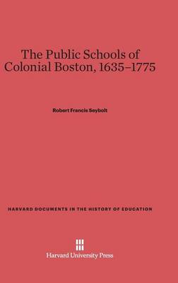 The Public Schools of Colonial Boston, 1635-1775 - Harvard Documents in the History of Education 2 (Hardback)