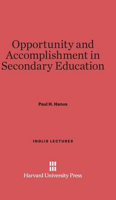 Opportunity and Accomplishment in Secondary Education - Inglis Lectures 1926 (Hardback)