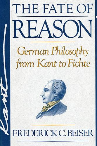 The Fate of Reason: German Philosophy from Kant to Fichte (Paperback)