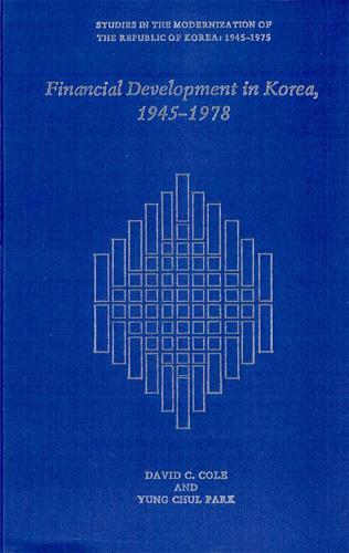 Financial Development in Korea, 1945-1978 - Harvard East Asian Monographs (Hardback)