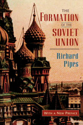 The Formation of the Soviet Union: Communism and Nationalism, 1917-1923, Revised Edition - Russian Research Center Studies (Paperback)
