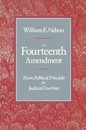 The Fourteenth Amendment: From Political Principle to Judicial Doctrine (Paperback)