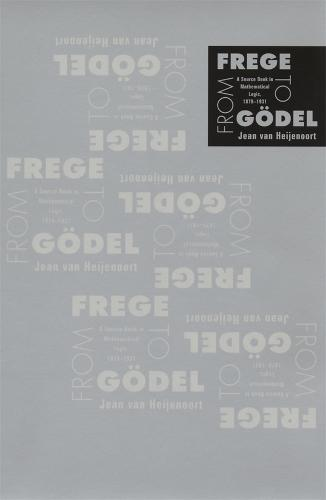 From Frege to Goedel: A Source Book in Mathematical Logic, 1879-1931 - Source Books in the History of the Sciences (Paperback)