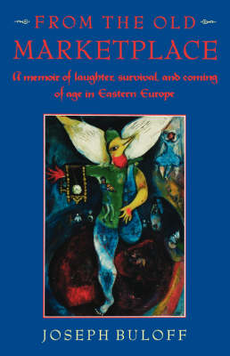 From the Old Marketplace: A Memoir of Laughter, Survival and Coming of Age in Eastern Europe (Paperback)