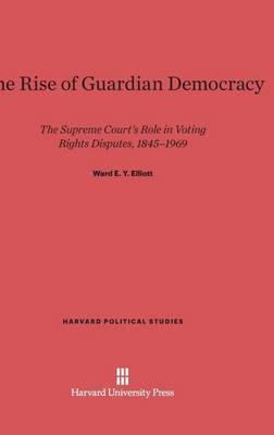The Rise of Guardian Democracy - Harvard Political Studies 13 (Hardback)