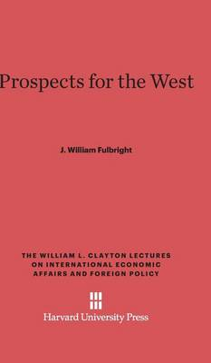 Prospects for the West - William L. Clayton Lectures on International Economic Affair 1 (Hardback)