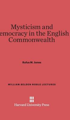Mysticism and Democracy in the English Commonwealth - William Belden Noble Lectures 1958 (Hardback)