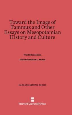 Toward the Image of Tammuz and Other Essays on Mesopotamian History and Culture - Harvard Semitic 21 (Hardback)