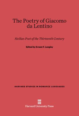 The Poetry of Giacomo Da Lentino - Harvard Studies in Romance Languages 1 (Hardback)