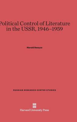 Political Control of Literature in the Ussr, 1946-1959 - Russian Research Center Studies 44 (Hardback)
