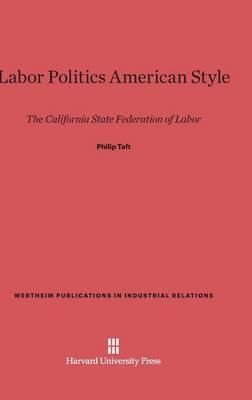 Labor Politics American Style - Wertheim Publications in Industrial Relations 126 (Hardback)