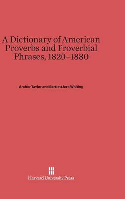Dictionary of American Proverbs and Proverbial Phrases, 1820-80 (Hardback)