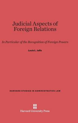 Judicial Aspects of Foreign Relations - Harvard Studies in Administrative Law 6 (Hardback)