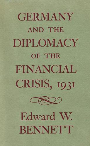 Germany and the Diplomacy of the Financial Crisis, 1931 - Harvard Historical Monographs (Hardback)