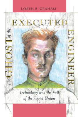 The Ghost of the Executed Engineer: Technology and the Fall of the Soviet Union - Russian Research Center Studies v.87 (Paperback)