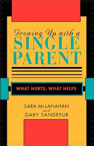Growing Up With a Single Parent: What Hurts, What Helps (Paperback)