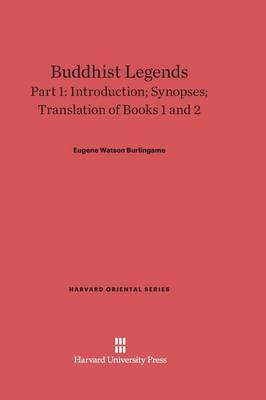 Buddhist Legends, Part 1, Introduction; Synopses; Translation of Books 1 and 2 - Harvard Oriental 28 (Hardback)