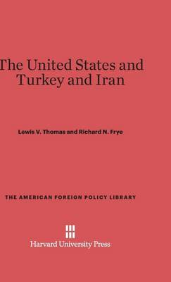The United States and Turkey and Iran - American Foreign Policy Library 27 (Hardback)
