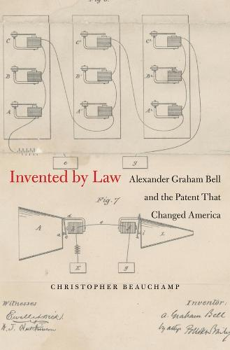 Invented by Law: Alexander Graham Bell and the Patent That Changed America (Hardback)
