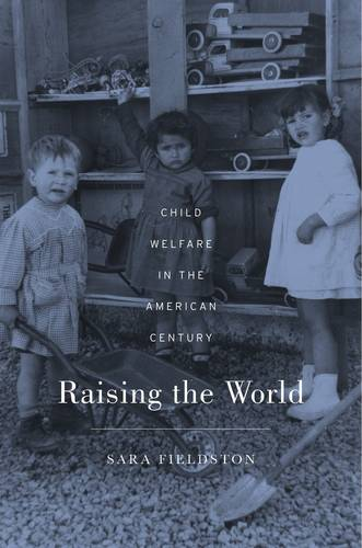 Raising the World: Child Welfare in the American Century (Hardback)