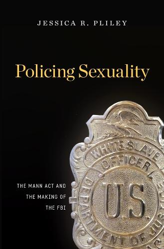 Policing Sexuality: The Mann Act and the Making of the FBI (Hardback)