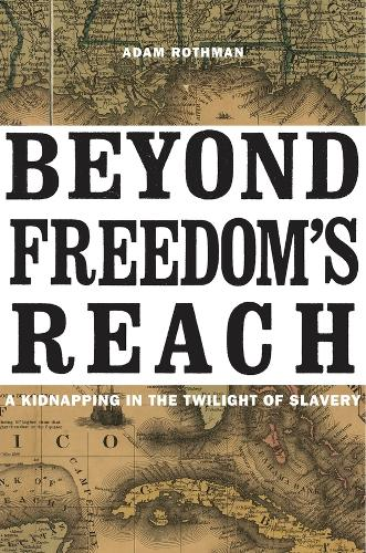 Beyond Freedom's Reach: A Kidnapping in the Twilight of Slavery (Hardback)