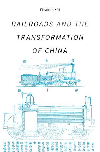 Railroads and the Transformation of China - Harvard Studies in Business History (Hardback)