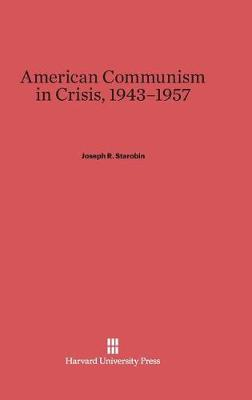American Communism in Crisis, 1943-1957 (Hardback)