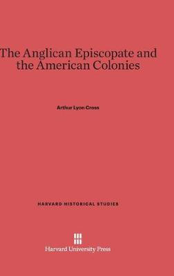 The Anglican Episcopate and the American Colonies (Hardback)