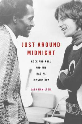 Just Around Midnight: Rock and Roll and the Racial Imagination (Hardback)