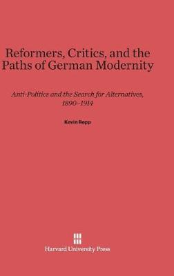 Reformers, Critics, and the Paths of German Modernity (Hardback)