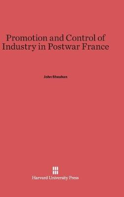 Promotion and Control of Industry in Postwar France (Hardback)