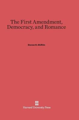 The First Amendment, Democracy, and Romance (Hardback)