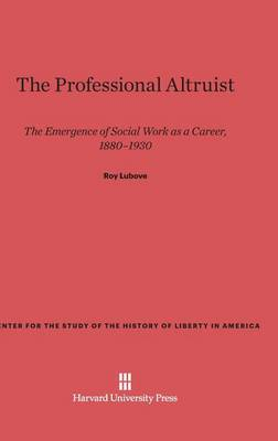 The Professional Altruist - Center for the Study of the History of Liberty in America 15 (Hardback)