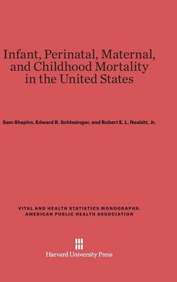 Infant, Perinatal, Maternal, and Childhood Mortality in the United States - Vital and Health Statistics Monographs, American Public Heal 4 (Hardback)