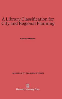 A Library Classification for City and Regional Planning - Harvard City Planning Studies 18 (Hardback)