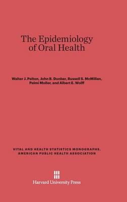 The Epidemiology of Oral Health - Vital and Health Statistics Monographs, American Public Heal 7 (Hardback)