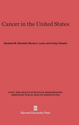 Cancer in the United States - American Public Health Association. Vital & Health Statistics Monographs (Hardback)