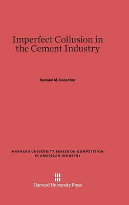 Imperfect Collusion in the Cement Industry - Harvard University Series on Competition in American Industr 4 (Hardback)