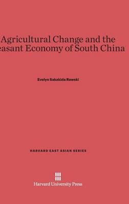 Agricultural Change and the Peasant Economy of South China - Harvard East Asian 66 (Hardback)