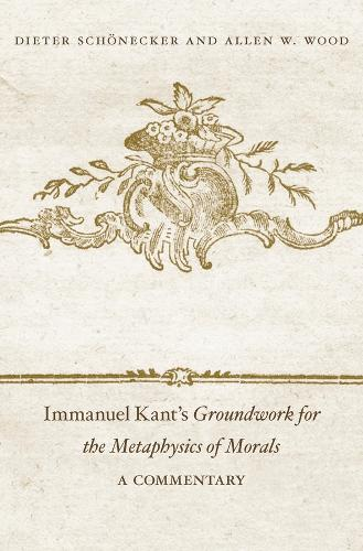 Immanuel Kant's Groundwork for the Metaphysics of Morals: A Commentary (Hardback)