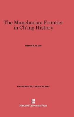 The Manchurian Frontier in Ch'ing History - Harvard East Asian 43 (Hardback)