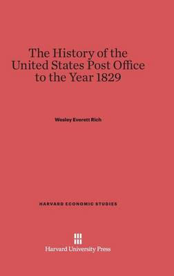 The History of the United States Post Office to the Year 1829 - Harvard Economic Studies 27 (Hardback)