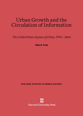 Urban Growth and the Circulation of Information - Harvard Studies in Urban History 5 (Hardback)