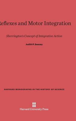 Reflexes and Motor Integration - Harvard Monographs in the History of Science 3 (Hardback)